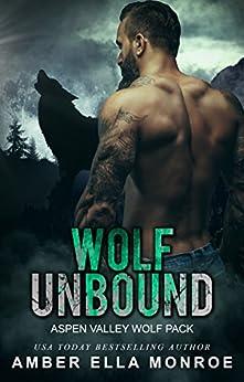 Wolf Unbound (Aspen Valley Wolf Pack Book 2) by [Monroe, Amber Ella]