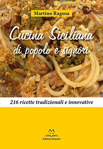 Cucina siciliana di popolo e signori. 216 ricette tradizionali e innovative