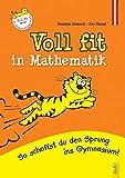Voll fit in Mathematik: So schaffst du den Sprung ins Gymnasium - Voll fit für die Bildungsstandards (Voll fit / ... so schaffst du den Sprung ins Gymnasium!)