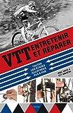 VTT : entretenir et réparer : Toutes les étapes illustrées pas à pas