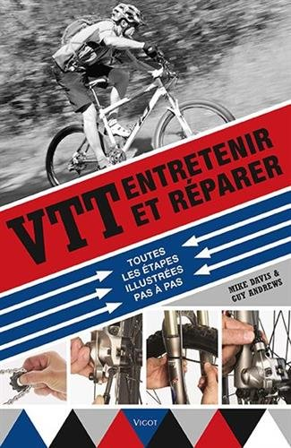 VTT : entretenir et rparer : Toutes les tapes illustres pas  pas
