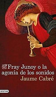 Fray Junoy o la agonía de los sonidos par Jaume Cabré