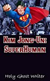 Image de Kim Jong-Un: SuperHuman (English Edition)