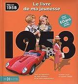 Nés en 1958, le livre de ma jeunesse : Tous les souvenirs de mon enfance et de mon adolescence