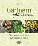 Gärtnern geht überall!: Obst, Gemüse und Kräuter auf kleinstem Raum