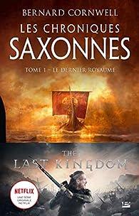 Les chroniques saxonnes, tome 1 : Le dernier royaume par Bernard Cornwell
