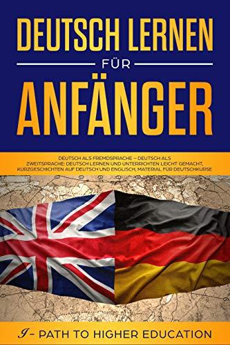 Deutsch lernen für Anfänger: Deutsch als Fremdsprache - Deutsch als Zweitsprache: Deutsch lernen und unterrichten leicht gemacht, Kurzgeschichten auf Deutsch und Englisch, Material für Deutschkurse
