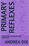Primary Reflexes : Supporting Learning through Movement (Fun 2 Learn Book 8) (English Edition)