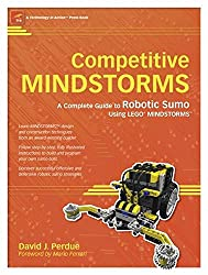 Competitive MindstormsTM: A Complete Guide to Robotic Sumo using Lego® MindstormsTM: A Complete Guide to Robotic Sumo using LEGO MINDSTORMS