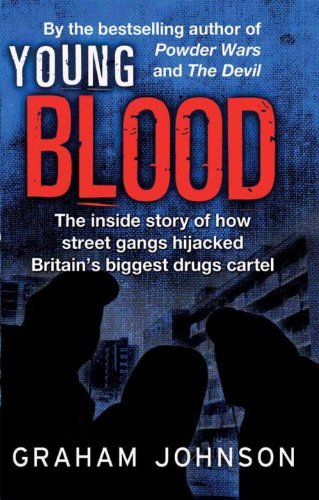 Young Blood: The Inside Story of How Street Gangs Hijacked Britain's Biggest Drugs Cartel by Graham Johnson (2013-06-06)