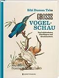 Bibi Dumon Taks große Vogelschau: Von Luftakrobaten, Überfliegern und Krachmachern