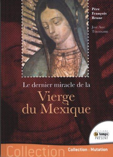 Le dernier miracle de la Vierge du Mexique : Le secret de Ses yeux par François Brune, José Aste Tönsmann