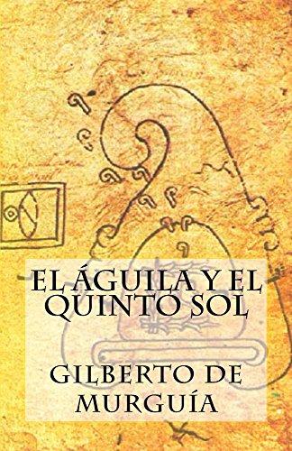 El Aguila y el Quinto Sol por Gilberto De Murguía