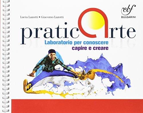 Praticarte. Laboratorio per conoscere, capire e creare. Con e-book. Con espansione online. Per la Scuola media