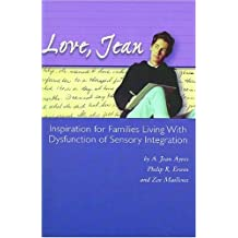 Love, Jean: Inspiration for Families Living with Dysfunction of Sensory Integration by A. Jean Ayres (2004-01-31)