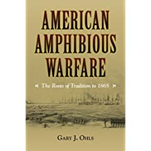 American Amphibious Warfare: The Roots of Tradition to 1865 (New Perspectives on Maritime History and Nautical Archaeology)