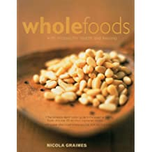 Wholefoods: With recipes for health and healing