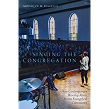 Singing the Congregation: How Contemporary Worship Music Forms Evangelical Community (English Edition)