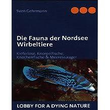 Die Fauna der Nordsee Wirbeltiere: Kieferlose, Knorpelfische, Knochenfische & Meeressäuger