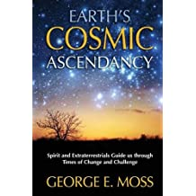 Earth's Cosmic Ascendancy: Spirit and Extraterrestrials Guide Us Through Times of Change