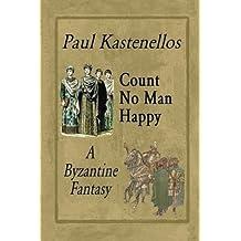 Count No Man Happy: A Byzantine Fantasy