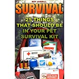Survival: 25 Things That Should Be In Your Pet Survival Kit: (Survival Books, Survival Guide, Survivalist, Safety, Urban Survival, First Aid, Emergency, ... Book, Emergency Medicine) (English Edition)