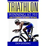 Triathlon: Winning at 70.3: How To Dominate The Middle Distance (English Edition)