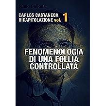 Carlos Castaneda Ricapitolazione vol.1: Fenomenologia di una follia controllata