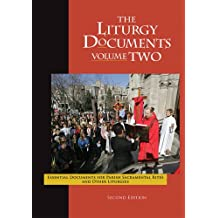 The Liturgy Documents, Volume Two: Essential Documents for Parish Sacramental Rites and Other Liturgies, Second Edition (English Edition)