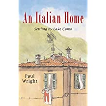 An Italian Home: Settling by Lake Como by Paul Wright (14-Jul-2011) Paperback
