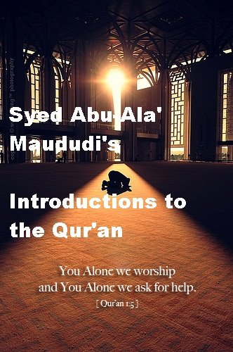 Syed Abu-Ala Maududis Introductions to the Quran