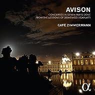 Avison: Concertos in Seven Parts Done from the Lessons of Domenico Scarlatti (Alpha Collection)