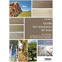 Le guide des essences de bois - 10 nouvelles essences: 84 essences, comment les reconnaître, les choisir et les employer.