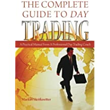 The Complete Guide to Day Trading: A Practical Manual From a Professional Day Trading Coach by Markus Heitkoetter (2008-04-28)