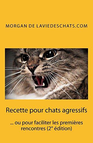 Recette pour chats agressifs: ou pour faciliter les premières rencontres (2° edition)