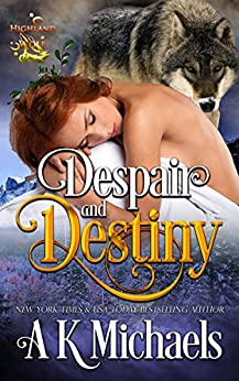 Highland Wolf Clan, Book 4, Despair and Destiny: Continue this thrilling Shifter series with Book 4. by [Michaels, A K]