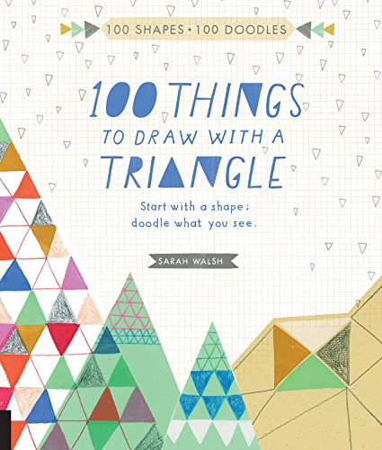 100 Things to Draw With a Triangle: Start with a shape; doodle what you see par Sarah Walsh