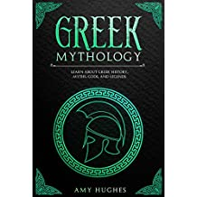 Greek Mythology: Learn About Greek History, Myths, Gods, and Legends (English Edition)