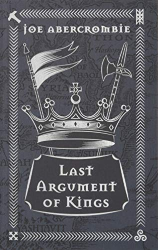 Last Argument Of Kings: The First Law: Book Three (GOLLANCZ S.F.) por Joe Abercrombie