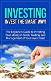 Investing: Invest the Smart Way! - The Beginners Guide to Investing Your Money in Stock, Trading, and   Management of Your Investment (investing, investing ... stocks, value investing) (English Edition)