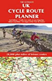 The Ultimate UK Cycle Route Planner - Map : 20,000 plus miles of leisure routes (2nd Edition)