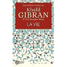 Les petits livres de Khalil Gibran : La vie