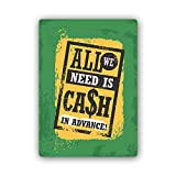 Blechschild Format 40x60cm Bilder turschild All We Need is Cash in Advanced