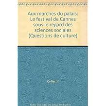 AUX MARCHES DU PALAIS. LE FESTIVAL DE CANNES SOUS LE REGARD DES SCIENCES SOCIALES