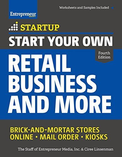 Start Your Own Retail Business and More: Brick-and-Mortar Stores ??Online ??Mail Order ??Kiosks...