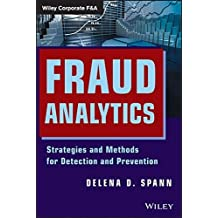 Fraud Analytics: Strategies and Methods for Detection and Prevention by Delena D. Spann (2013-10-21)
