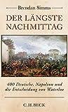 Der längste Nachmittag: 400 Deutsche, Napoleon und die Entscheidung von Waterloo - Brendan Simms
