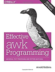 Effective awk Programming: Universal Text Processing and Pattern Matching by Arnold Robbins (2015-03-20)