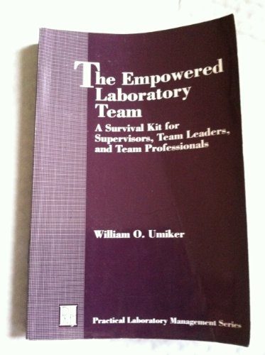 The Empowered Laboratory Team: A Survival Kit for Supervisors, Team Leaders, and Team Professionals (The Practical Laboratory Management Series)