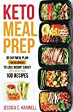 Keto Meal Prep: 30 Day Meal Plan for Beginners to Lose Weight Easily with More than 100 Recipes